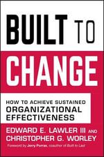 Built for Change : How to Achieve Sustained Organizational Effectiveness - Edward E. Lawler