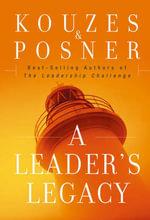 A Leader's Legacy : J-B Leadership Challenge: Kouzes/Posner - James M. Kouzes