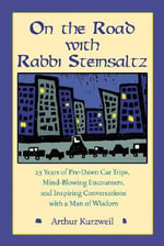 On the Road with Rabbi Steinsaltz : 25 Years of Pre-Dawn Car Trips, Mind-Blowing Encounters, and Inspiring Conversations with a Man of Wisdom - Rabbi Adin Steinsaltz