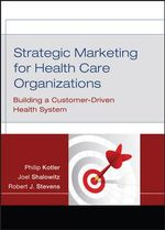 Strategic Marketing for Health Care Organizations : Building a Customer Driven Health System - Philip Kotler