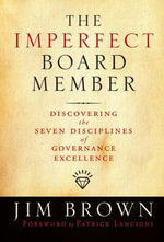 The Imperfect Board Member : Discovering the Seven Disciplines of Governance Excellence - Jim Brown