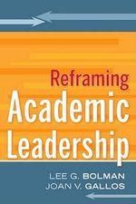 Reframing Academic Leadership : Jossey-Bass Higher and Adult Education (Hardcover) - Lee G. Bolman