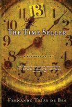 The Time Seller : A Business Satire - Fernando Trias De Bes