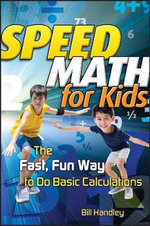 Speed Math for Kids : The Fast, Fun Way to Do Basic Calculations - Bill Handley