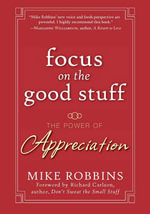 Focus on the Good Stuff : The Power of Appreciation - Mike Robbins