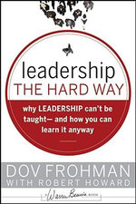 Leadership the Hard Way : Why Leadership Can't be Taught - And How You Can Learn it Anyway - Dov Frohman
