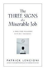 The Three Signs of A Miserable Job : A Fable for   Managers (and Their Employees) - Patrick M. Lencioni