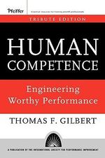 Human Competence : Engineering Worthy Performance - Thomas F. Gilbert
