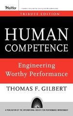 Human Competence : Engineering Worthy Performance - Thomas F. Gilbert