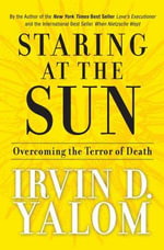 Staring at the Sun : Overcoming the Terror of Death - Irvin D. Yalom