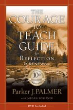 The Courage to Teach Guide for Reflection and Renewal - Parker J. Palmer