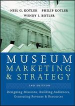 Museum Marketing and Strategy : Designing Missions, Building Audiences, Generating Revenue and Resources - Neil G. Kotler