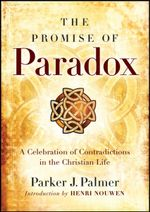 The Promise of Paradox : A Celebration of Contradictions in the Christian Life - Parker J. Palmer
