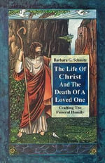 Life of Christ & the Death of - Barbara G Schmitz