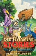 Old Testament Stories : The Kids' Translation - Mark Lawrence