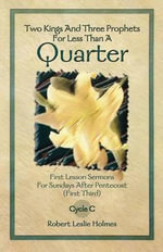 Two Kings and Three Prophets for Less Than a Quarter : First Lesson Sermons for Sundays After Pentecost (First Third) Cycle C - Robert Leslie Holmes