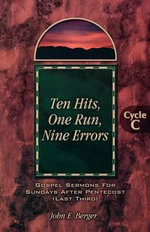 Ten Hits, One Run, Nine Errors : Gospel Lesson Sermons for Pentecost Last Third, Cycle C - John E Berger
