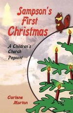 Sampson's First Christmas : A Children's Church Pageant - Carlene Morton