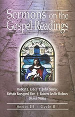 Sermons on the Gospel Readings : Series III, Cycle B - Robert J Elder