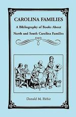 Carolina Families : A Bibliography of Books About North and South Carolina Families - Donald M Hehir