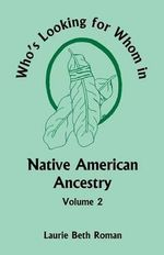 Who's Looking for Whom in Native American Ancestry, Volume 2 - Laurie Beth Roman