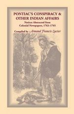 Pontiac's Conspiracy & Other Indian Affairs : Notices Abstracted from Colonial Newspapers, 1763-1765 - Armand Francis Lucier
