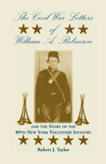 The Civil War Letters of William A. Robinson and the Story of the 89th New York Volunteer Infantry - Robert J Taylor