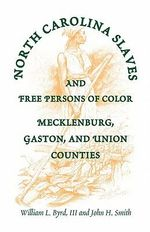 North Carolina Slaves and Free Persons of Color : Mecklenburg, Gaston, and Union - William L Byrd