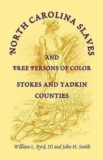 North Carolina Slaves and Free Persons of Color : Stokes and Yadkin Counties - William L Byrd