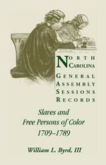 North Carolina General Assembly Sessions Records : Slaves and Free Persons of Color, 1709-1789 - William L Byrd