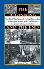 The Beginning and the End : The Story of Civil War Surrenders - Dayton E Pryor
