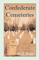 Confederate Cemeteries, Volume 1 - Mark Peter Hughes