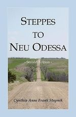 Steppes to Neu Odessa : Germans from Russia Who Settled in Odessa Township, Dakota Territory, 1872-1876, 2nd Edition - Cynthia Anne Frank Stupnik