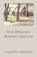 Old Episcopal Burying Ground : True Stories of Courage and Survival - Frances Keller Swinford Barr