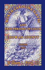 North Carolina Slaves and Free Persons of Color : Chowan County, Volume Two - William L Byrd