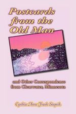 Postcards from the Old Man and Other Correspondence from Clearwater, Minnesota - Cynthia Anne Frank Stupnik