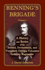 Benning's Brigade : Volume 2, a History and Roster of the Second, Seventeenth, and Twentieth Georgia Volunteer Infantry Regiments - J David Dameron