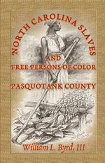 North Carolina Slaves and Free Persons of Color : Pasquotank County - William L Byrd