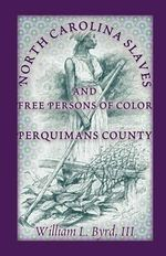 North Carolina Slaves and Free Persons of Color : Perquimans County - William L Byrd, III