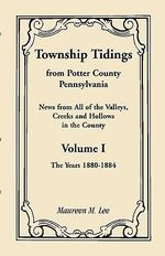 Township Tidings, from Potter County, Pennsylvania, Volume 1, 1880-1884 - Maureen M Lee