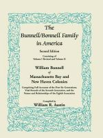 The Bunnell / Bonnell Family in America, Second Edition : William Bunnell of Massachusetts Bay and New Haven Colonies, Comprising Full Accounts of the First Six Generations, Vital Records of the Seventh Generation, and the Names and Relationships of the Ei - William R Austin