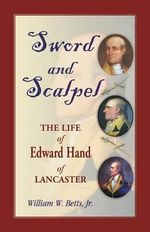 Sword and Scalpel : The Life of Edward Hand of Lancaster - Jr William W Betts