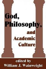 God, Philosophy, and Academic Culture : A Discussion Between Scholars in the AAR and APA