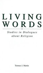 Living Words : Studies in Dialogues Over Religion - Terence J. Martin