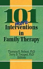 101 More Interventions in Family Therapy : The Interaction of Psyche and Culture - Thorana Strever Nelson