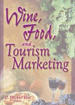 Wine, Food, and Tourism Marketing : Monograph Published Simultaneously As the Journal of Health Care Chaplaincy, Vol. 12, Nos. 1/2 and Vol. 13, No. 1 Ser. - C. Michael Hall