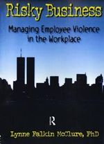 Risky Business : Managing Employee Violence in the Workplace - Lynne McClure