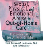 Sexual, Physical, and Emotional Abuse in Out-Of-Home Care : Prevention Skills for At-Risk Children - Toni Cavanagh Johnson