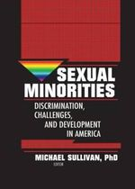 Sexual Minorities : Discrimination, Challenges and Development in America - Michael K. Sullivan