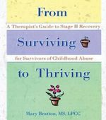 From Surviving to Thriving : A Therapist's Guide to Stage II Recovery for Survivors of Childhood Abuse - Mary Bratton